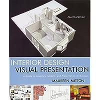 Interior Design Visual Presentation: A Guide to Graphics, Models & Presentation Techniques, Fourth Edition