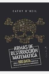 Armas de destrucción matemática: Cómo el Big Data aumenta la desigualdad y amenaza la democracia (ESPECIALES) (Spanish Edition) eBook Kindle