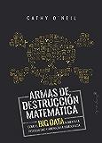Armas de destrucción matemática: Cómo el Big Data aumenta la desigualdad y amenaza la democracia (ESPECIALES) (Spanish…