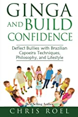 Ginga and Build Confidence: Deflect Bullies with Capoeira Techniques, Philosophy, and Lifestyle (The Ginga Series Book 3) Kindle Edition