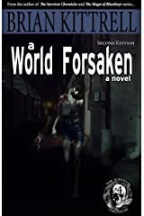 A World Forsaken: The Conclusion of the Journey in the Times of the Living Dead (The Survivor Chronicles Book 4)