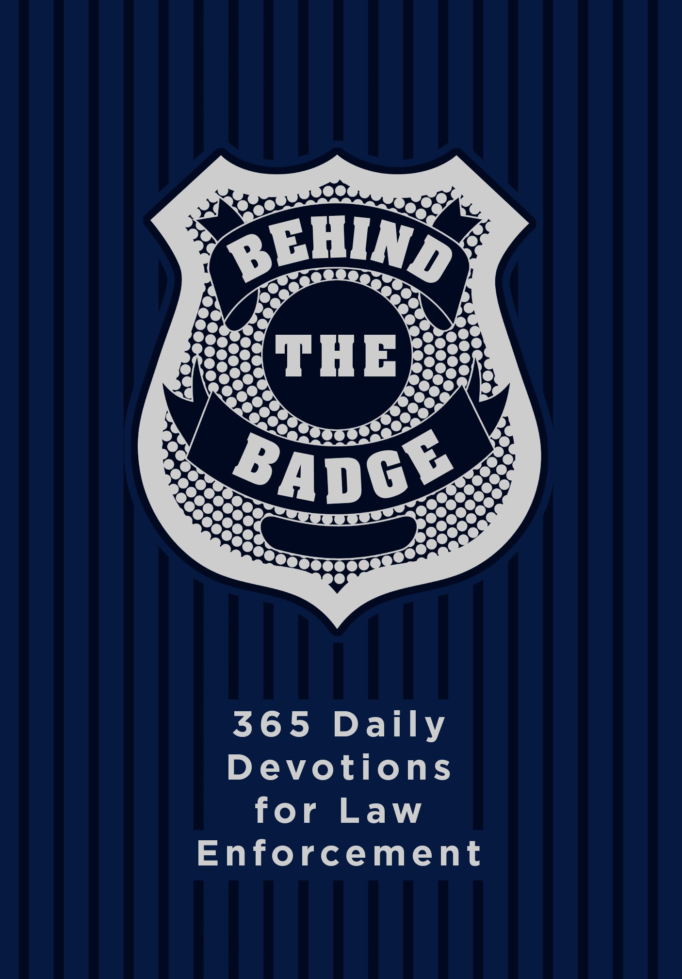 Behind the Badge: 365 Daily Devotions for Law Enforcement: Adam ...