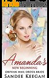 ROMANCE: Mail Order Bride: Amanda's New Beginning (Sweet Orphan Clean Romance) (Mail Order Bride Romances Book 1)