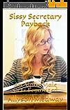 Sissy Secretary Payback: An Alpha Male Gets Feminized: An LGBT Short Story (English Edition)