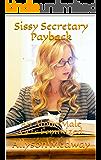 Sissy Secretary Payback: An Alpha Male Gets Feminized: An LGBT Short Story