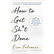 How to Get Sh*t Done: Why Women Need to Stop Doing Everything so They Can Achieve Anything