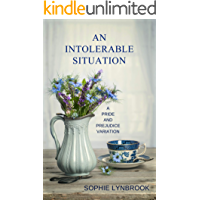 An Intolerable Situation: A Pride and Prejudice Variation
