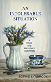 An Intolerable Situation: A Pride and Prejudice Variation (English Edition)