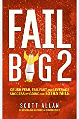 Fail Big 2: Crush Fear, Fail Fast and Leverage Success by Going the Extra Mile (Fail Big Series) Kindle Edition