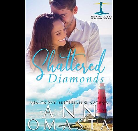 Shattered Diamonds A Suspenseful And Addictive Small Town Maine Romance Series To Binge Read Brunswick Bay Harbor Gems Book 1 Kindle Edition By Omasta Ann Romance Kindle Ebooks Amazon Com