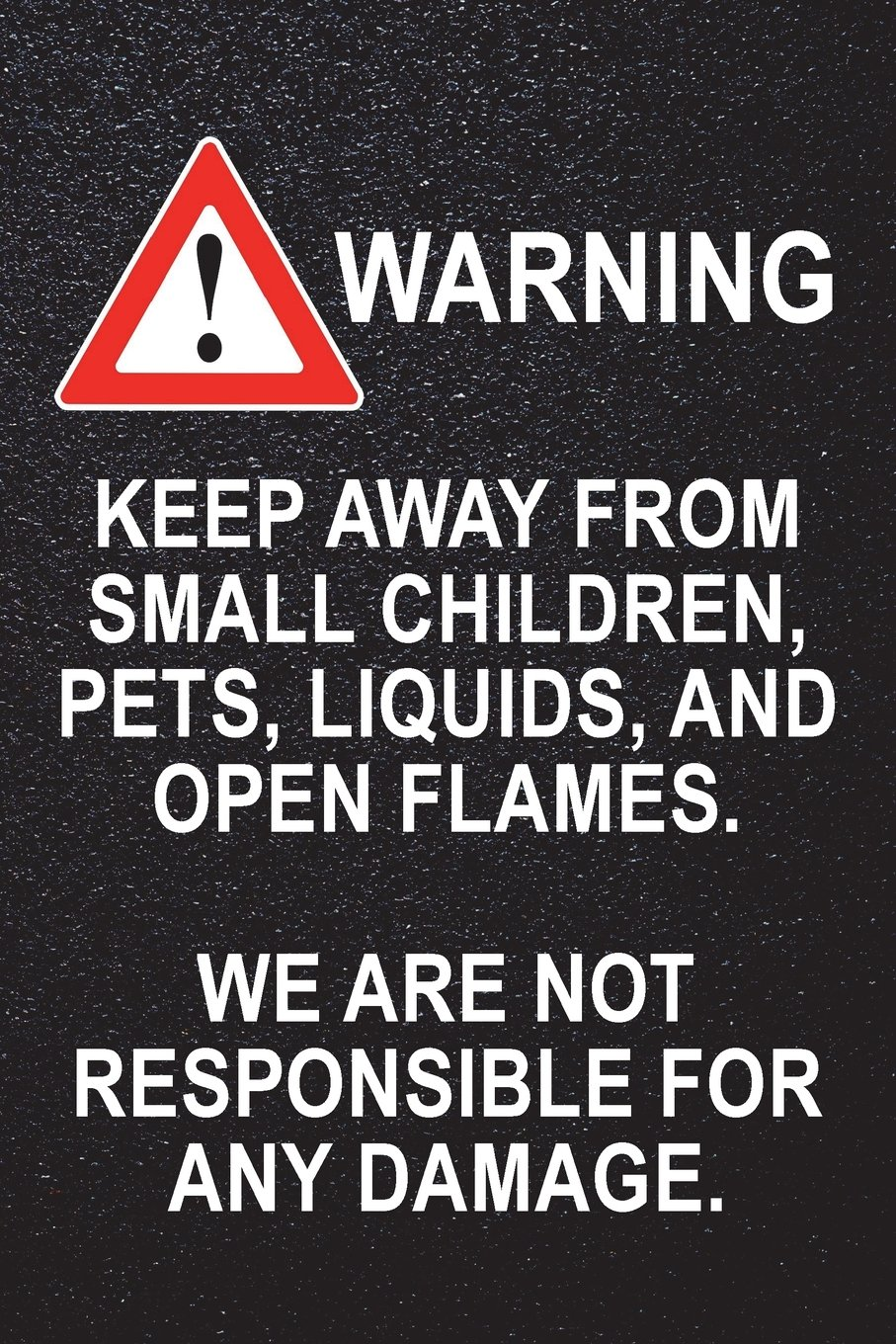 Read Online Warning - Keep Away From Small Children, Pets, Liquids, and Open Flames: We Are Not Responsible for Any Damage (Humorous blank journal, notebook, diary, 110 pages, college ruled, 6x9 inches) pdf epub