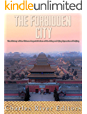 The Forbidden City: The History of the Chinese Imperial Palace of the Ming and Qing Dynasties in Beijing