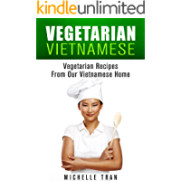 VIETNAMESE VEGETARIAN FOOD - OUR FAMILY VEGETARIAN RECIPES: VEGETARIAN FOOD RECIPES FROM OUR VIETNAMESE HOME - VEGETARIAN FOOD RECIPES VEGAN RECIPES ASIAN ... RECIPES ASIAN VEGAN SERIES Book 1)