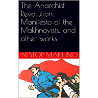 The Anarchist Revolution, Manifesto of the Makhnovists, and other works (English Edition)