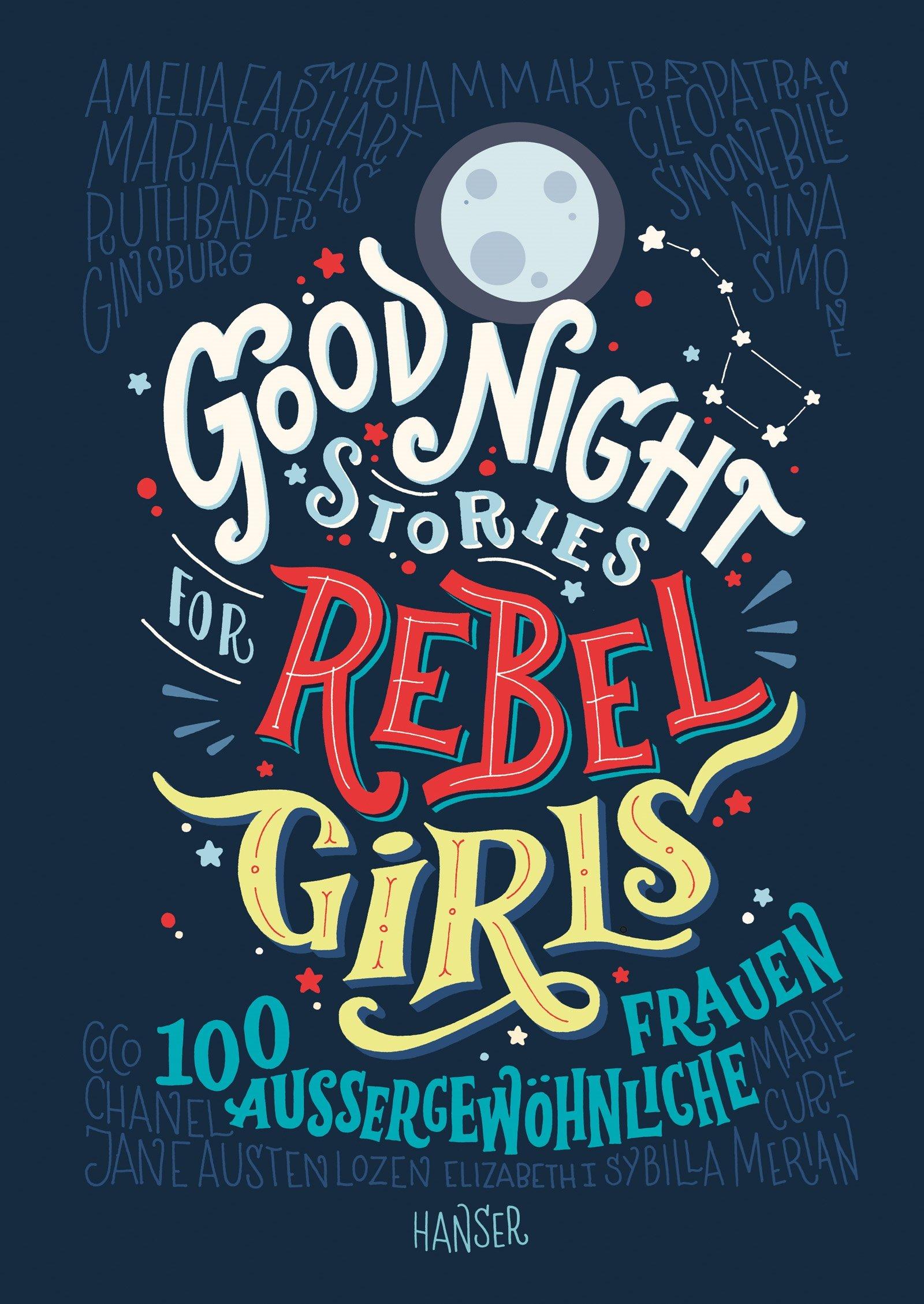 Good Night Stories for Rebel Girls: 100 außergewöhnliche Frauen Gebundenes Buch – 25. September 2017 Elena Favilli Francesca Cavallo Birgitt Kollmann 3446256903