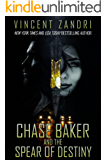 Chase Baker and the Spear of Destiny: A Chase Baker Action and Adventure Suspense Thriller (A Chase Baker Thriller Book…