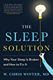 The Sleep Solution: Why Your Sleep is Broken and