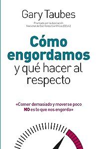 Cómo engordamos y qué hacer al respecto (OTROS NO FICCIÓN) (Spanish Edition)