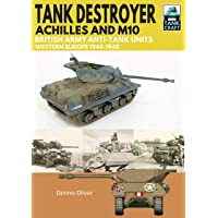 Tank Destroyer: Achilles and M10, British Army Anti-Tank Units, Western Europe, 1944-1945