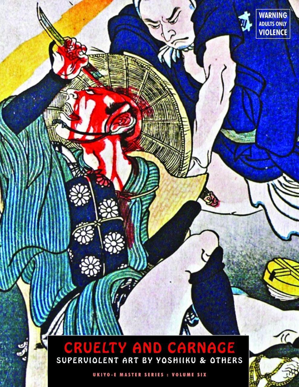Read Online Cruelty And Carnage: Superviolent Art by Yoshiiku & Others (Ukiyo-e Master Series) pdf epub