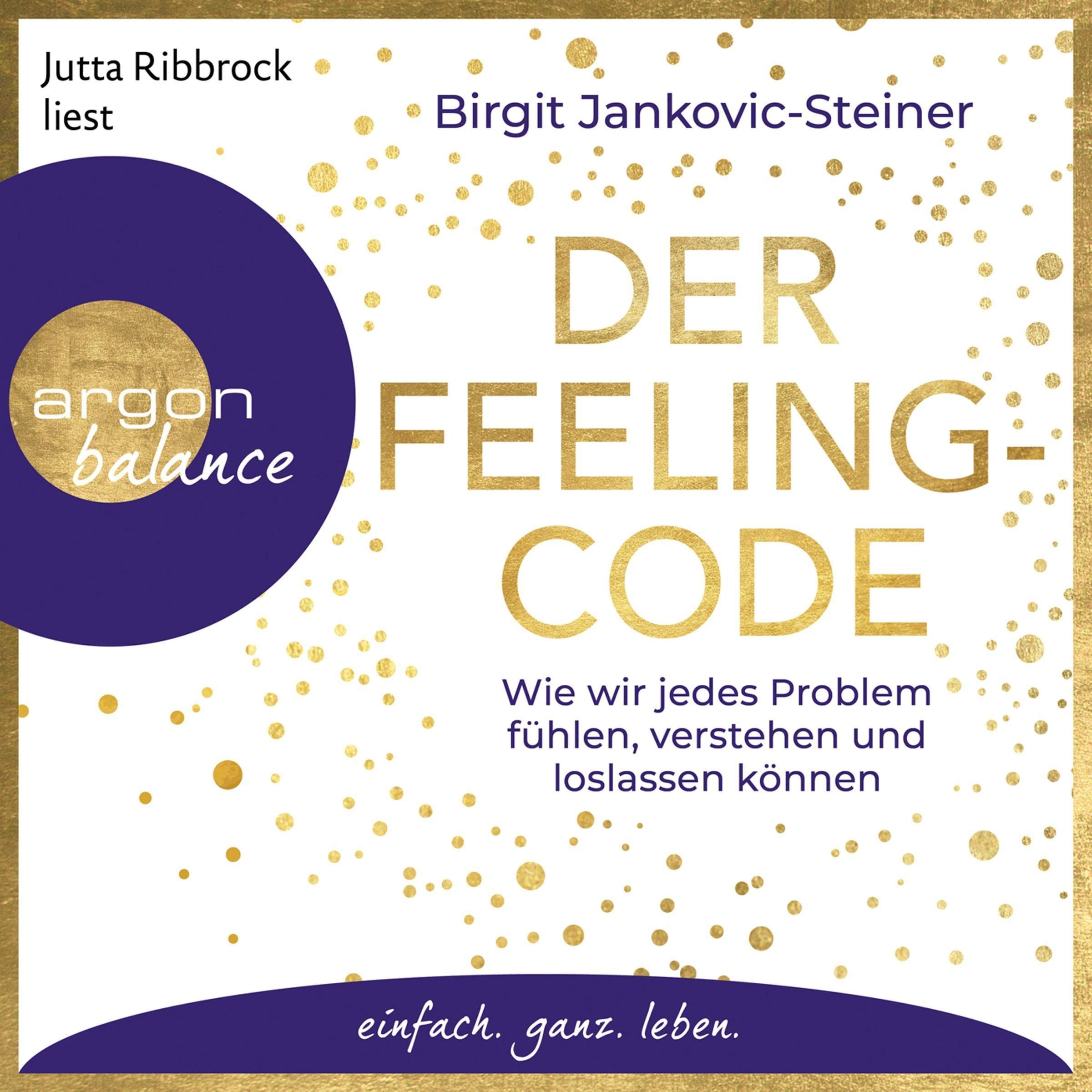 Der Feeling Code  Wie Wir Jedes Problem Fühlen Verstehen Und Loslassen Können