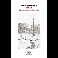 Isole: Guida vagabonda di Roma (Einaudi tascabili. Scrittori Vol. 1518)