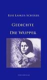 Gedichte / Die Wupper: Hauptwerke von Else Lasker-Schüler