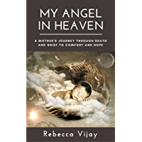 My Angel in Heaven: A Mother's Journey through Death and Grief to Comfort and Hope (My God Delivers Book 1)