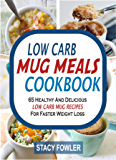 Low Carb Mug Meals Cookbook: 65 Healthy And Delicious Low Carb Mug Recipes For Faster Weight Loss