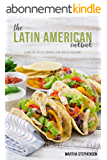 The Latin American Cookbook: Learn the Joys of Cooking Latin Food in Your Home! (English Edition)