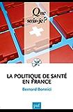 La politique de santé en France: « Que sais-je ? » n° 2814