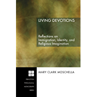 Living Devotions: Reflections on Immigration, Identity, and Religious Imagination (Princeton Theological Monograph Series Book 78) (English Edition)