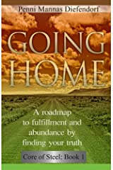 Going Home: A roadmap to fulfillment and abundance by finding your truth (Core of Steel Series : The Step by Step Guide to Consciousness Book 2) Kindle Edition
