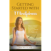 Getting Started with Mindfulness: Effective Techniques to Eliminate Stress, Procrastination, Negativity, Anxiety & Depression & Live a Happier Life! (English Edition)