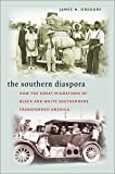 The Southern Diaspora: How the Great Migrations of Black and White Southerners Transformed America