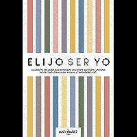 Elijo ser yo: Guía práctica de apoyo para informarte, conocerte, aceptarte y afrontar retos como Lesbiana, Gay, Bisexual y Transgénero (LGBT)