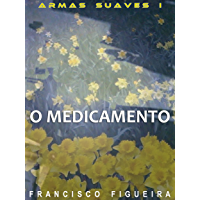 O Medicamento (Armas Suaves Livro 1)