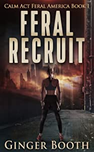 Feral Recruit (Calm Act Feral America Book 1)