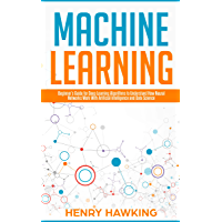 Machine Learning:   Beginner's Guide for Deep Learning Algorithms to Understand How Neural Networks Work with Artificial Intelligence and Data Science (English Edition)