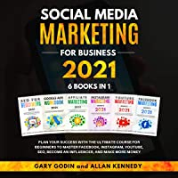 Social Media Marketing for Business 2021 6 Books in 1: Plan Your Success with the Ultimate Course for Beginners to…