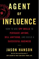 Agent of Influence: How to Use Spy Skills to Persuade Anyone, Sell Anything, and Build a Successful Business Kindle Edition