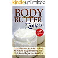 Body Butter Recipes 3rd Edition: Proven Formula Secrets to Making All Natural Body Butters that Will Hydrate and Rejuvenate Your Skin: Essential Oils, ... - Body Butter - DIY Body Butter Guide 1)