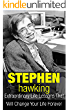 Stephen Hawking: Extraordinary Life Lessons That Will Change Your Life Forever (Inspirational Books)