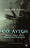 Co. Aytch: Maury Grays First Tennessee Regiment: Civil War Memories Series