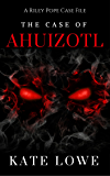 The Case of Ahuizotl (The Riley Pope Case Files Book 2)