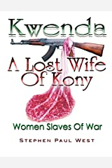 Kwenda, A Lost Wife of Kony (Women Rights in War) Kindle Edition