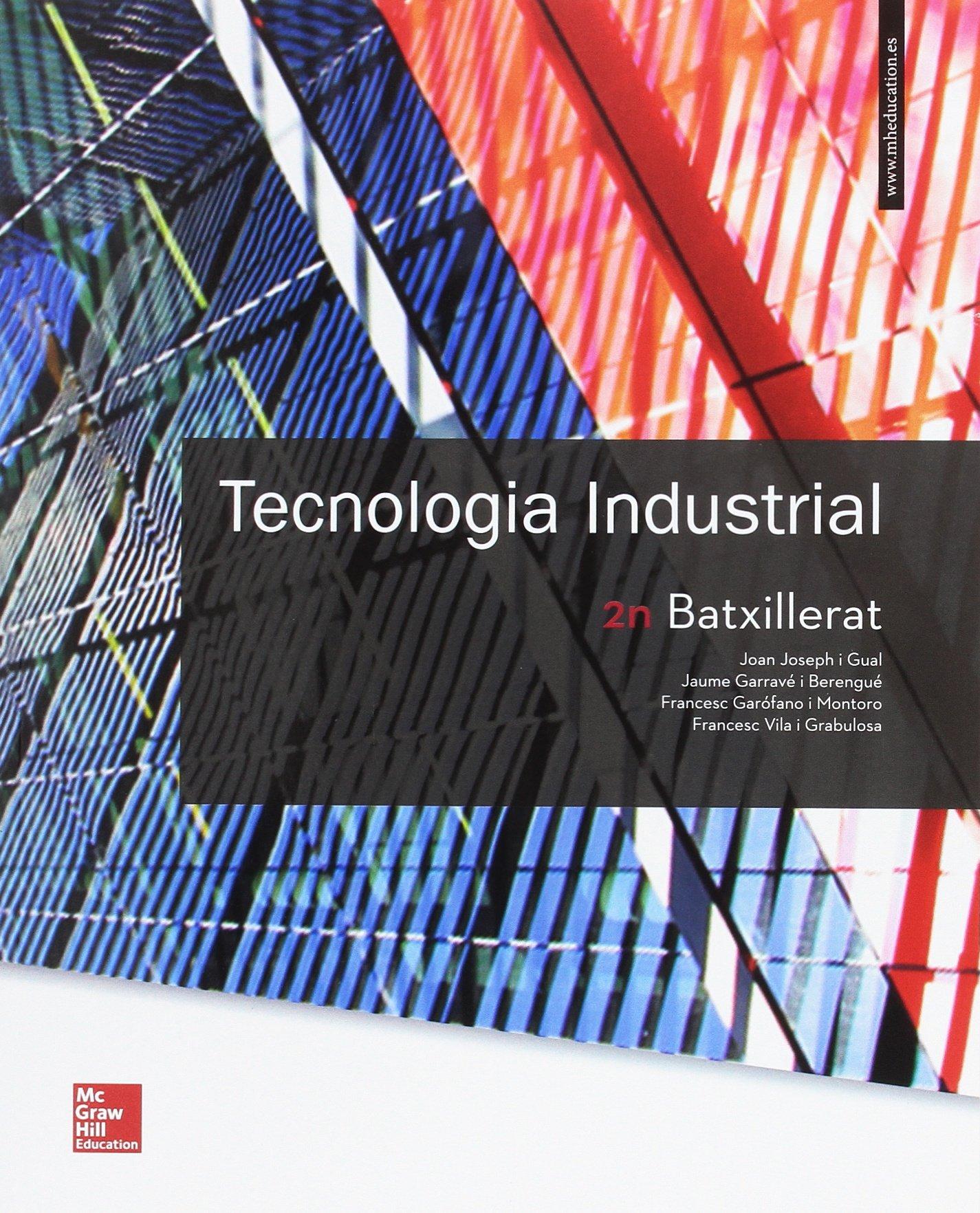 LA TECNOLOGIA INDUSTRIAL 2 BATXILLERAT (Catalán) Tapa blanda – 10 may 2017 Joan Joseph Jaume Garravé Francesc Garófano Montoro Francesc Vila