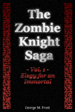 The Zombie Knight Saga - Volume One: Elegy for an Immortal