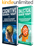 Cognitive Behavioral Therapy: A Guide to Using CBT to Overcome Anxiety and Depression + A Guide to Dialectical Behavior Therapy, Including DBT Techniques for Borderline Personality Disorder