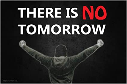 Image result for There is no tomorrow